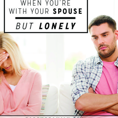 When You're With Your Spouse But Lonely