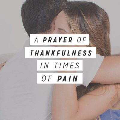 A Prayer for Thankfulness in Times of Pain