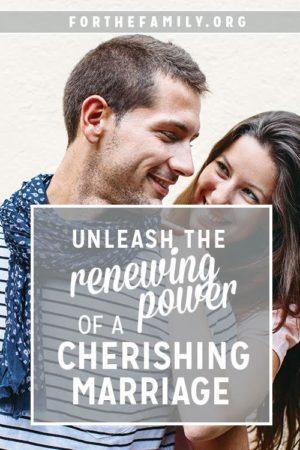 Unleash the Renewing Power of a Cherishing Marriage