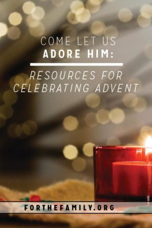 Come Let Us Adore Him: Resources for Celebrating Advent
