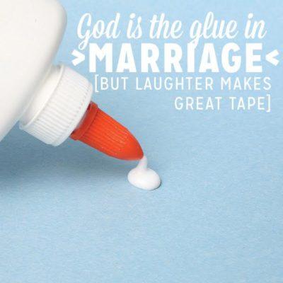 God is the Glue in Marriage… But Laughter Makes Great Tape