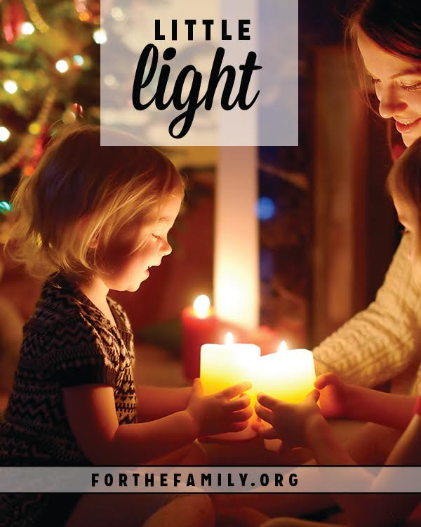 As we celebrate the coming of the light of the world, remember what it looks like  to be the light in your home!  The way you share the love and light of Christ there matters for eternity!