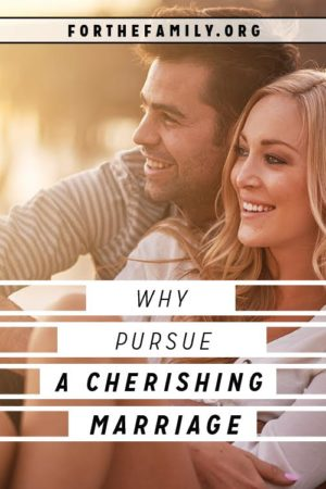 Why Pursue a Cherishing Marriage