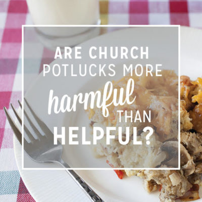 Are Church Potlucks More Harmful than Helpful?