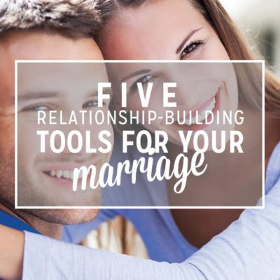 5 Relationship-Building Tools for Your Marriage