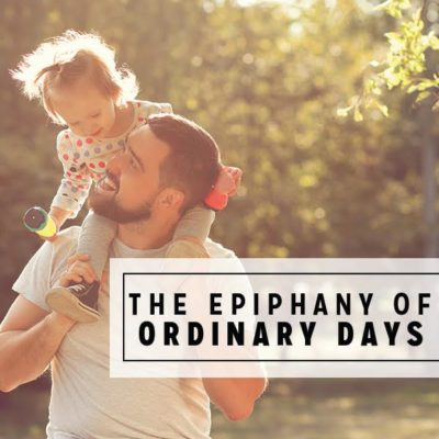 The Epiphany of Ordinary Days