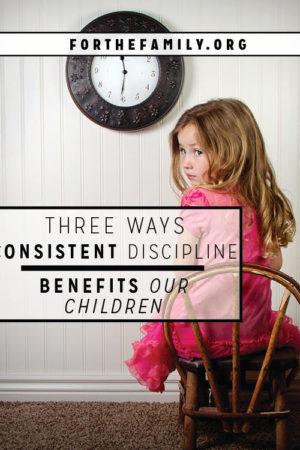 3 Ways Consistent Discipline Benefits Our Children