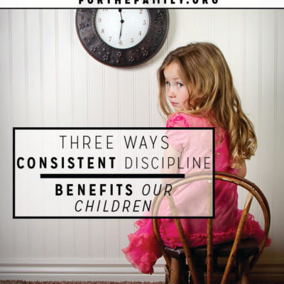 3 Ways Consistent Discipline Benefits Our Children