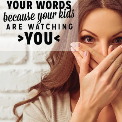 Watching Your Words Because Your Kids Are Watching You