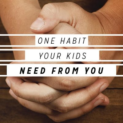 One Habit your Kids Need from You