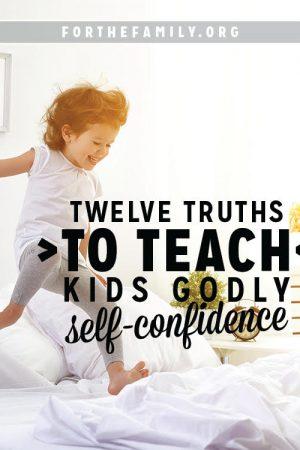 12 Truths to Teach Kids Godly Self-Confidence