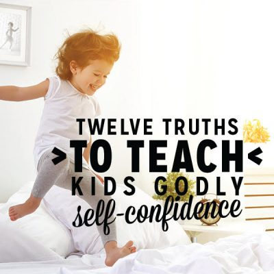 12 Truths to Teach Kids Godly Self-Confidence