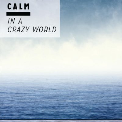 Finding Calm in a Crazy World