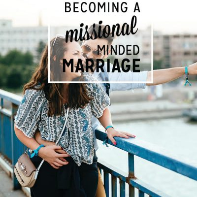 10 Ways to Becoming a Missional Minded Marriage