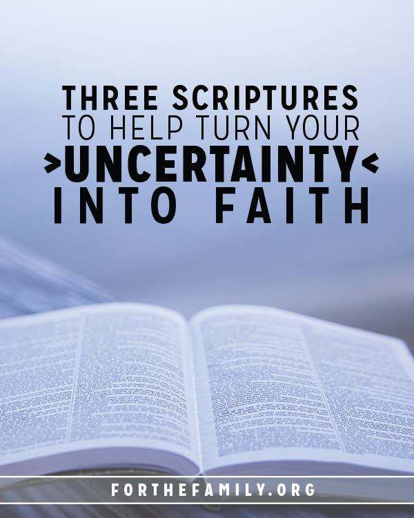 3 scriptures to help turn your uncertainty into faith for the family