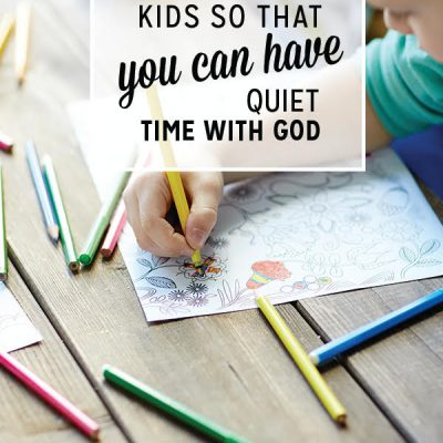 Activities for Kids so YOU can have Quiet Time with God