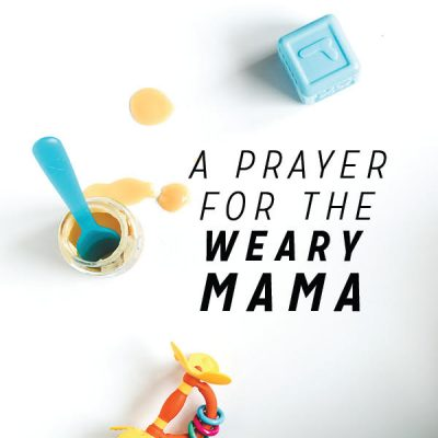 A Prayer for the Weary Mama