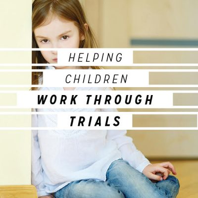 Helping Children Work Through Trials