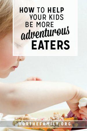 How to Help Your Kids Be More Adventurous Eaters
