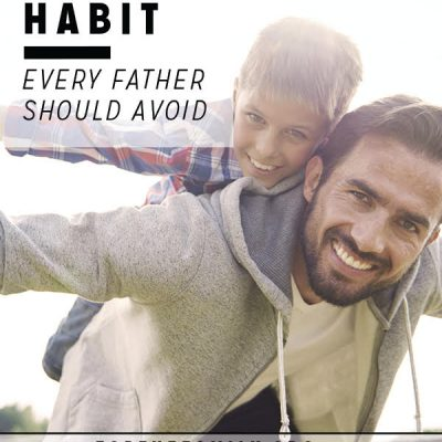 The One Habit Every Father Should Avoid