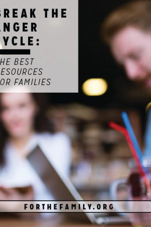 Break the Anger Cycle: the best resources for families