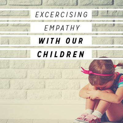 Exercising Empathy With Our Children