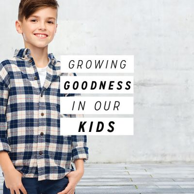 Growing Goodness in our Kids