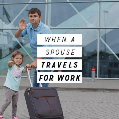 When a Spouse Travels for Work