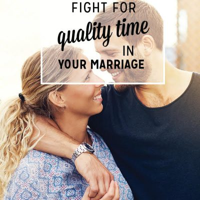 4 Tips to Fight for Quality Time in Your Marriage