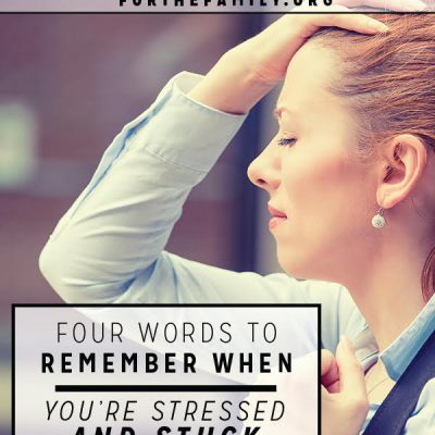 4 Words to Remember When You're Stressed and Stuck