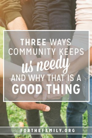 3 Ways Community Keeps Us Needy and Why That Is a Good Thing