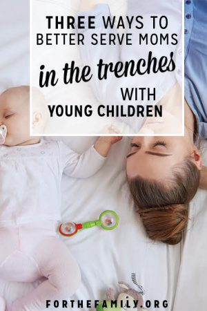 3 Ways to Better Serve Moms in the Trenches with Young Children