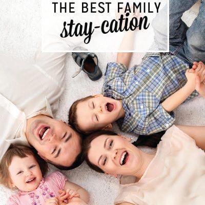How to Plan the Best Family Stay-cation