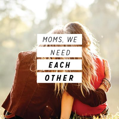 Moms, We Need Each Other