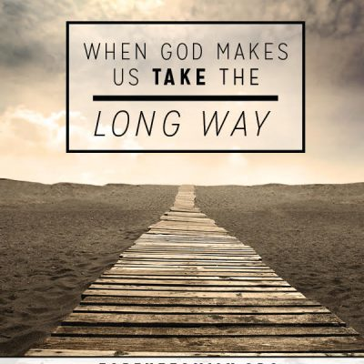 When God Makes Us Take the Long Way