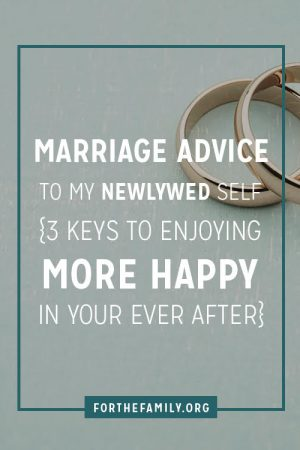 """Marriage Advice to My Newlywed Self (3 Keys to Enjoying More """"Happy"""" in Your """"Ever After"""")"""