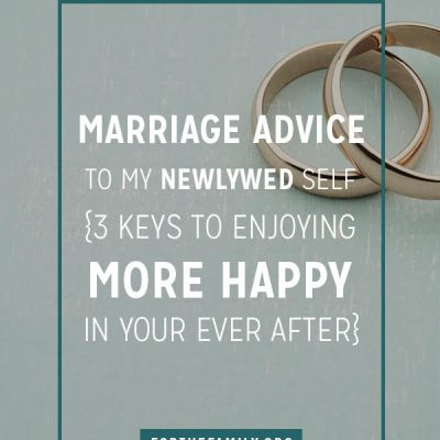 "Marriage Advice to My Newlywed Self (3 Keys to Enjoying More ""Happy"" in Your ""Ever After"")"