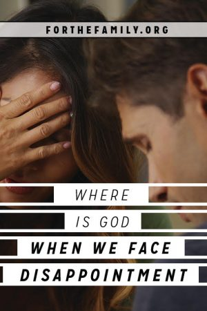 Where Is God When We Face Disappointment?