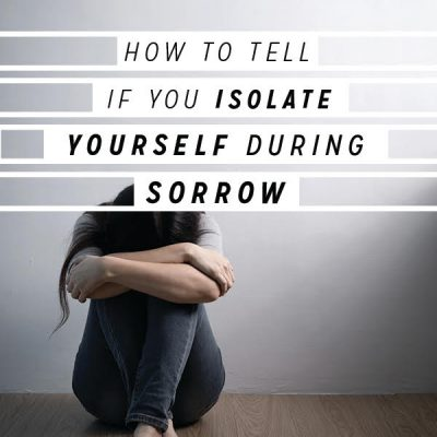 How to Tell If You Isolate Yourself During Sorrow