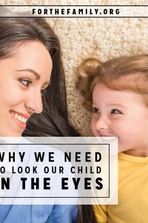 Why We Need to Look Our Child in the Eyes