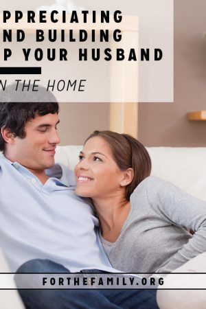Appreciating & Building Up Your Husband in the Home