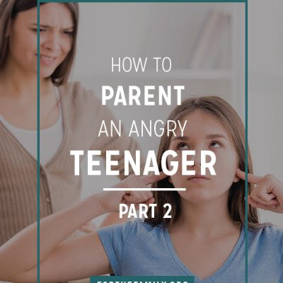 How to Parent an Angry Teenager {part two}