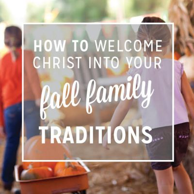 How to Welcome Christ Into Your Fall Family Traditions
