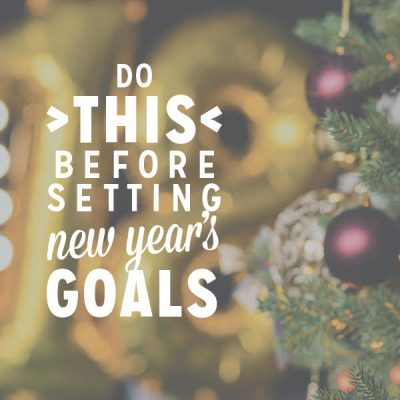 Do THIS before setting your new year's goals