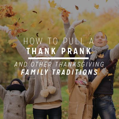 How to Pull a Thank Prank (and other Thanksgiving family traditions)