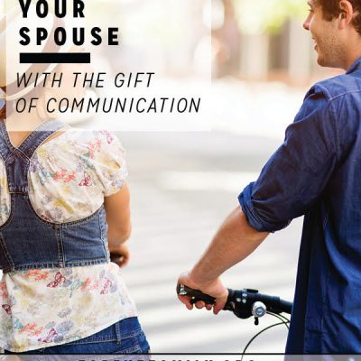 Blessing Your Spouse with the Gift of Communication