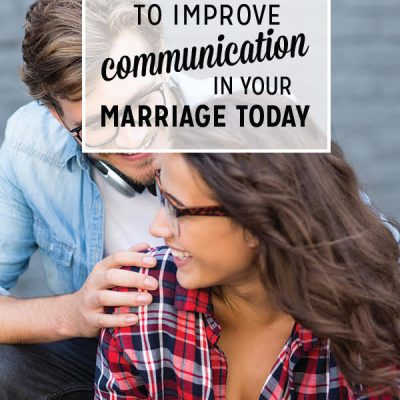 3 Ways to Improve Communication in Your Marriage Today