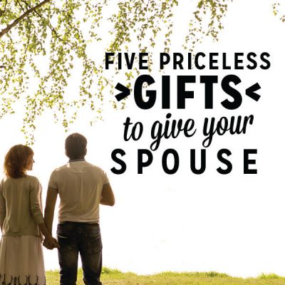 Five Priceless Gifts to Give Your Spouse