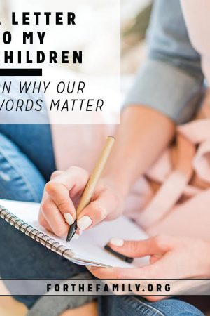 A Letter to My Children on Why Our Words Matter
