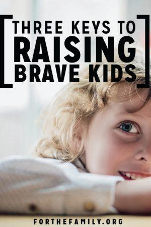 Three Keys to Raising Brave Kids